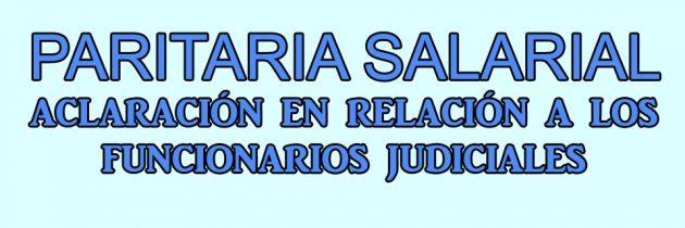 PARITARIA SALARIAL. ACLARACIÓN EN RELACIÓN A LOS FUNCIONARIOS JUDICIALES